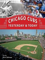 Chicago Cubs Yesterday & Today