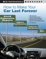 How to Make Your Car Last Forever : Avoid Expensive Repairs, Improve Fuel Economy, Understand Your Warranty, Save Money