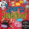 The A to Z sports joke book : from archery to zip-lining!