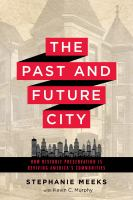 The past and future city : how historic preservation is reviving America's communities