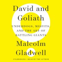 David and Goliath [sound recording] : underdogs, misfits, and the art of battling giants