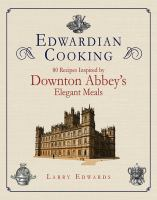 Edwardian cooking : 80 recipes inspired by Downton Abbey's elegant meals