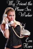 My Friend the Phone Sex Worker
