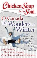 Chicken Soup for the Soul O Canada the Wonders of Winter