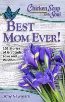 Chicken soup for the soul. Best mom ever! : 101 stories of gratitude, love and wisdom
