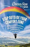 Chicken soup for the soul : step outside your comfort zone : 101 stories about trying new things, overcoming fears, and broadening your world