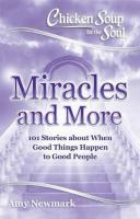 Chicken soup for the soul : miracles and more : 101 stories of angels, divine intervention, answered prayers and messages from Heaven