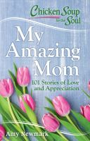 Chicken Soup for the Soul: My Amazing Mom