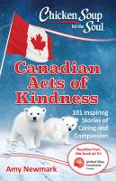 Chicken soup for the soul : Canadian acts of kindness : 101 stories of caring and compassion