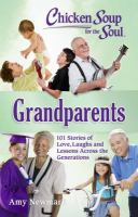 Chicken soup for the soul. Grandparents : 101 stories of love, laughs and lessons across the generations