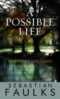 A possible life : a novel in five parts