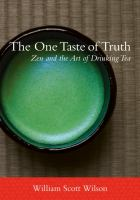 The one taste of truth : Zen and the art of drinking tea