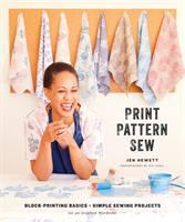 Print, pattern, sew : block-printing basics + simple sewing projects for an inspired wardrobe
