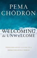 Welcoming the Unwelcome : Wholehearted Living in a Brokenhearted World.