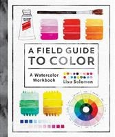 A field guide to color : a watercolor workbook