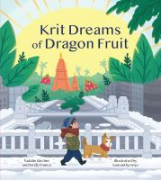 Krit Dreams Of Dragon Fruit: A Story Of Leaving And Finding Home