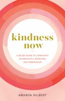 Kindness Now A 28-Day Guide to Living with Authenticity, Intention, and Compassion