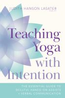 Teaching Yoga with Intention The Essential Guide to Skillful Hands-On Assists and Verbal Communication