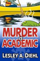 Murder Is Academic (Book 1 in the Laura Murphy Mystery Series)