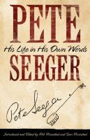 Pete Seeger : his life in his own words