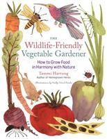 The wildlife-friendly vegetable gardener : how to grow food in harmony with nature
