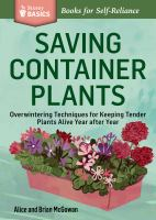 Saving container plants : overwintering techniques for keeping tender plants alive year after year