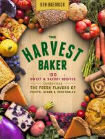 The harvest baker : 150 sweet & savory recipes : celebrating the fresh-picked flavors of fruits, herbs & vegetables