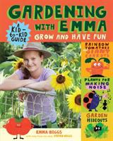 Gardening with Emma : grow and have fun : a kid-to-kid guide