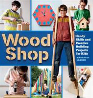 Wood Shop: Handy Skills and Creative Building Projects for Kids(book-cover)