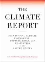 The Climate Report : the National Climate Assessment -- Impacts, Risks, and Adaptation in the United States