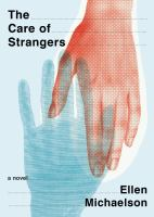 The care of strangers : a novel
