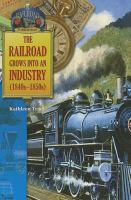 The Railroad Grows Into An Industry (1840s-1850s)