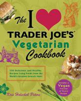 The I [love] Trader Joe's Vegetarian Cookbook