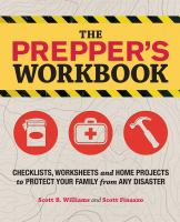 The prepper's workbook : checklists, worksheets and home projects to protect your family from any disaster