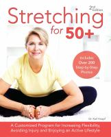 Stretching for 50+ : A Customized Program for Increasing Flexibility, Avoiding Injury and Enjoying An Active Lifestyle