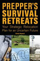 Prepper's Survival Retreats : Your Strategic Relocation Plan for Teotwawki