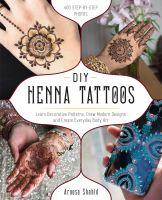 DIY henna tattoos : learn decorative patterns, draw modern designs and create everyday body art