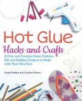 Hot Glue Hacks and Crafts