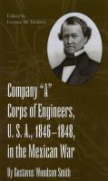 "Company ""A"" Corps of Engineers, U.S.A., 1846-1848, in the Mexican War"