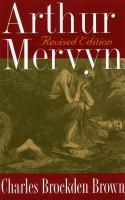 Arthur Mervyn, Or, Memoirs of the Year 1793