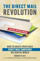 The Direct Mail Revolution : How to Create Profitable Direct Mail Campaigns in A Digital World