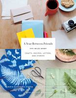 A Year Between Friends: 3191 Miles Apart : Crafts, Recipes, Letters, and Stories