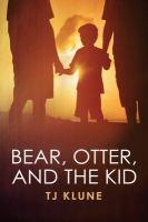 Bear, Otter, & the Kid