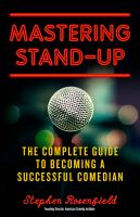Mastering stand-up : the complete guide to becoming a successful comedian