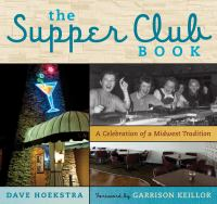 The supper club book : a celebration of a Midwest tradition