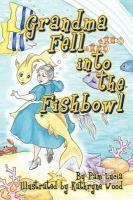 Grandma Fell Into the Fishbowl