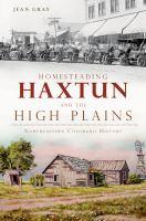 Homesteading Haxtun and the High Plains