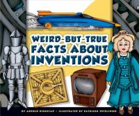 Weird-but-true Facts About Inventions