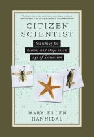 Citizen scientist : searching for heroes and hope in an age of extinction