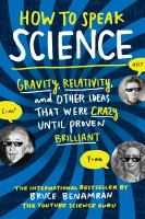 HOW TO SPEAK SCIENCE: GRAVITY, RELATIVITY, AND OTHER IDEAS THAT WERE CRAZY UNTIL PROVEN BRILLIANT